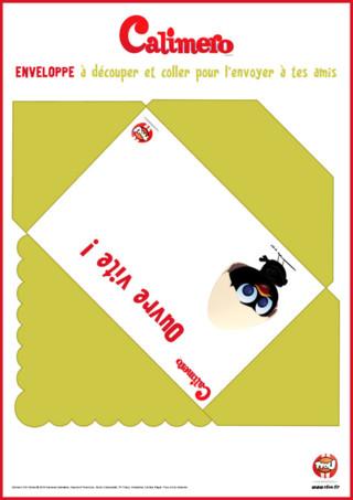 Tu veux envoyer une lettre ou une invitation à tes amis ? TFou.fr te propose cette enveloppe pour enfants a imprimer, avec Calimero le petit poussin noir qui porte une coquille d'oeuf sur la tête. Tu peux par exemple utiliser cette enveloppe pour envoyer tes invitations d'anniversaire. Imprime vite cette enveloppe Calimero et organise la plus belle des fêtes !