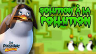 Jeu Les Pingouins de Madagascar : Solution pollution